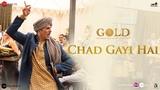 Chad Gayi Hai | Gold | Akshay Kumar | Mouni Roy | Vishal Dadlani & Sachin-Jigar