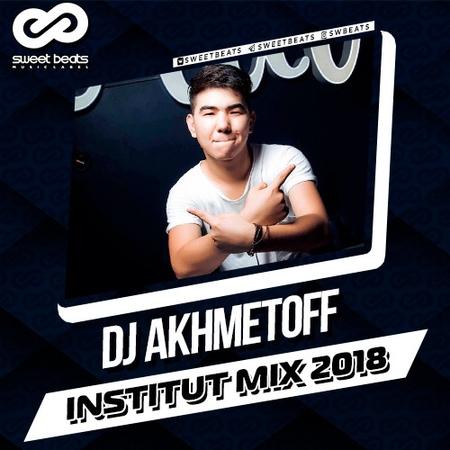 DJ AKHMETOFF Institut Mix 2018
