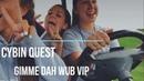 Cybin Quest Gimme Dah Wub VIP