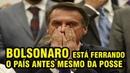 BOLSONARO TA PREJUDICANDO O BRASIL ANTES DE TOMAR POSSE
