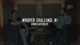 The Whisper Challenge #1: KingR & AfterLife