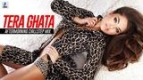 Tera Ghata (Chillstep Mix) - Aftermorning Gajendra Verma Karishma Sharma