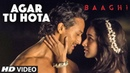 Agar Tu Hota Video Song BAAGHI Tiger Shroff Shraddha Kapoor Ankit Tiwari T Series