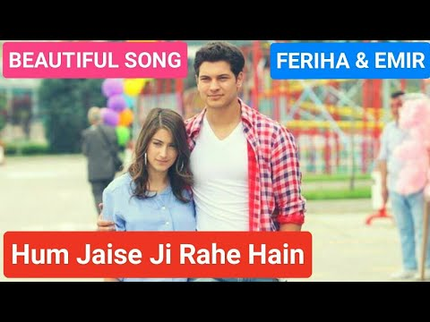 Awesome Song   Hum Jaise Jee Rahe Hain   Feriha and Emir  