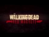 The Walking Dead Red Machete заставка
