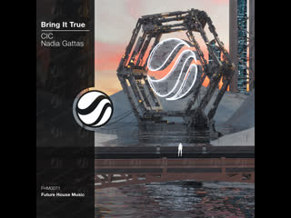 CIC - Bring It True feat. Nadia Gattas
