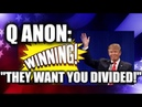 Q ANON They want you DIVIDED!