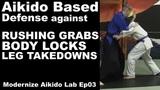 AIKIDO VS RUSHING GRABS, BODY LOCKS, LEG TAKEDOWNS • Modernize Aikido Lab