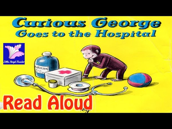 Curious George Goes to the Hospital Read Aloud