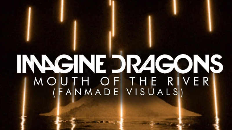 Imagine Dragons - Mouth Of The River (FANMADE VISUALS *VERY ACCURATE*) [Evolve Tour]
