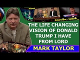 Mark Taylor Prophecy Update 09062018 THE LIFE CHANGING VISION OF DONALD TRUMP I HAVE FROM LORD