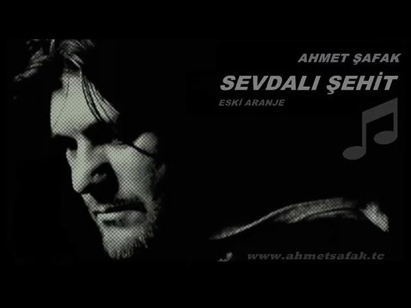 Ahmet Şafak- Sevdalı Şehit (Eski Aranje)