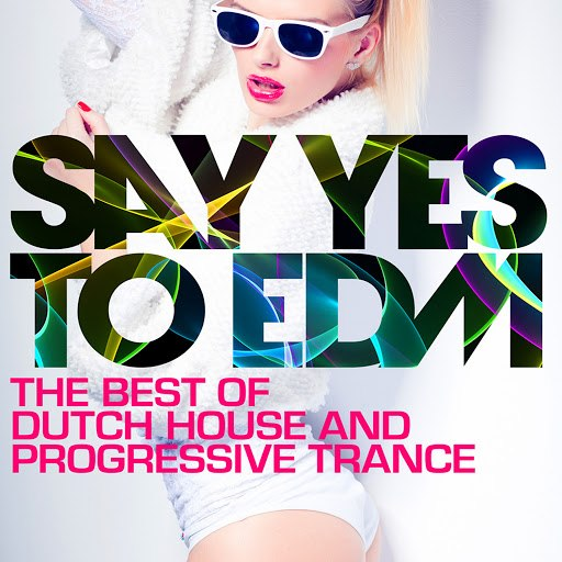 Talla 2XLC альбом Say Yes To EDM - The Best of Dutch House and Progressive Trance
