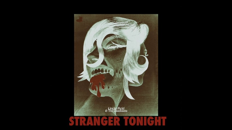 Uncle Acid the Deadbeats - Stranger Tonight (OFFICIAL)