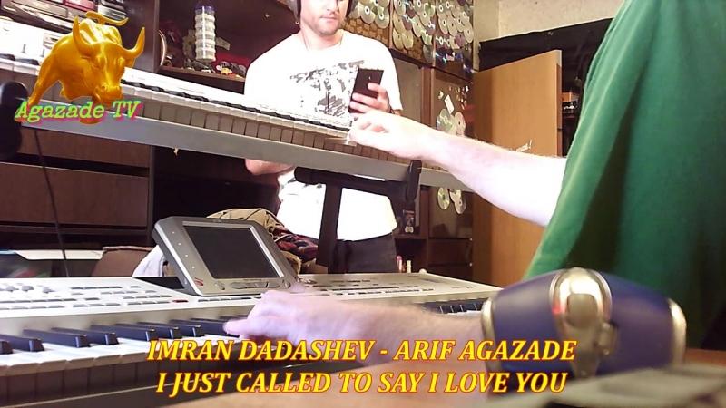 IMRAN DADASHEV - ARIF AGAZADE - I JUST CALLED TO SAY I LOVE YOU