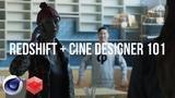 Redshift + C4D + Cine Designer 101