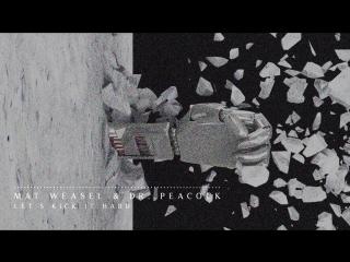 Mat Weasel Dr Peacock Kick It Hard Official mp4