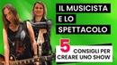 Il Musicista e lo Spettacolo 5 Consigli Utili per Emozionare ⭐️