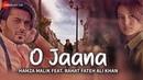O Jaana Official Music Video Hamza Malik Feat Rahat Fateh Ali Khan Sahir Ali Bagga Rohit K