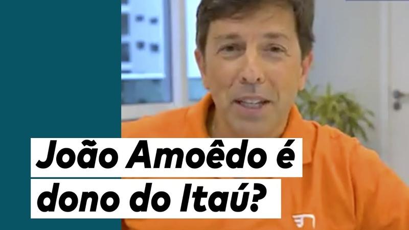 João Amoêdo é dono do Itaú?