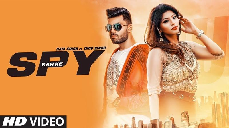 Spy Kar Ke: Raja Singh Feat. Indu Singh (Full Song) Jaymeet | Latest Punjabi Songs 2018