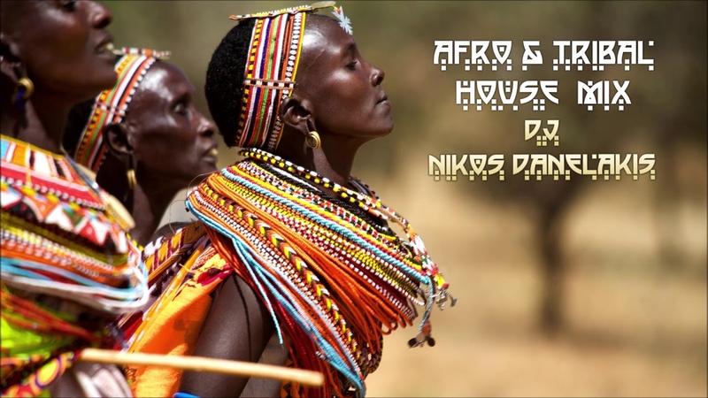 Afro~Tribal~House Mix (2) ~ Dj Nikos Danelakis Best of Afro Tribal House