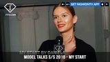 My Start from Top Models in the World Model Talks S/S 2018 Part 3 | FashionTV | FTV