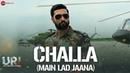 Challa (Main Lad Jaana) - URI | Vicky Kaushal , Yami Gautam | Shashwat S | Romy , Vivek | Kumaar