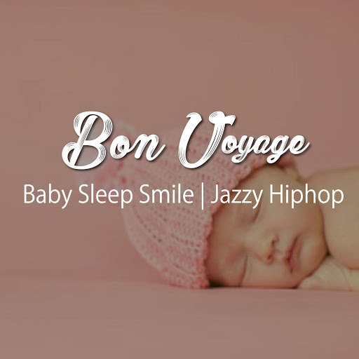 Bon Voyage альбом Baby Sleep Smile | Jazzy Hip Hop (Healing & Relax BGM Sound Series)