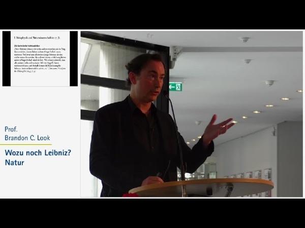 Wozu noch Leibniz 1 Natur Prof Brandon Look Leibniz Vorlesungen 2016