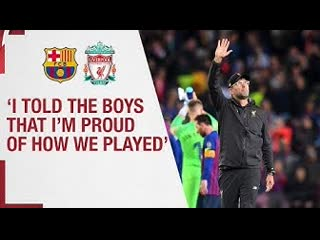 Klopp's Barcelona Reaction | 'I told the boys that I'm proud of how we played'