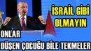 Erdoğan, İSRAİL GİBİ OLMAYIN deyince dakikalarca alkışlandı