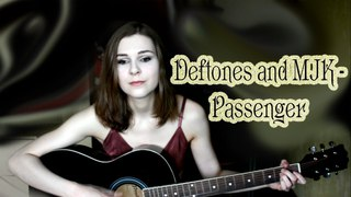 Passenger by Deftones and MJK - acoustic cover
