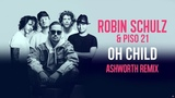ROBIN SCHULZ &amp PISO 21 OH CHILD ASHWORTH REMIX (OFFICIAL AUDIO)