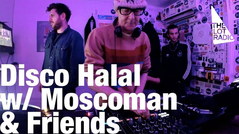 Disco Halal with Moscoman Friends @ The Lot Radio (Dec 8, 2017)