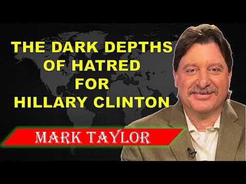 MARK TAYLOR PROPHECY ( MAY 9, 2018 ) ✓ THE DARK DEPTHS OF HATRED FOR HILLARY CLINTON