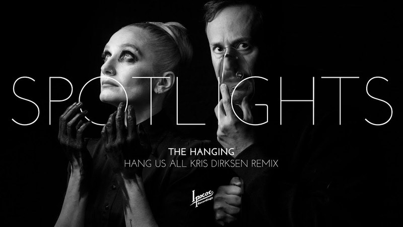 SPOTLIGHTS. The Hanging (Hang Us All) Kris Dirksen Remix.(Official Video).