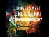 Did Moses Meet Enki &amp Enlil at the Burning Bush