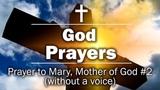 God Prayers - Prayer to Mary, Mother of God #2 (without a voice)