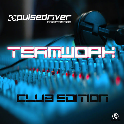 Pulsedriver альбом Pulsedriver presents: Teamwork - Pulsedriver & Friends (Club Edition)