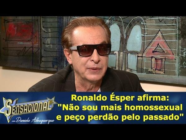 """Ronaldo Ésper afirma: """"Não sou mais homossexual e peço perdão pelo passado"""""""