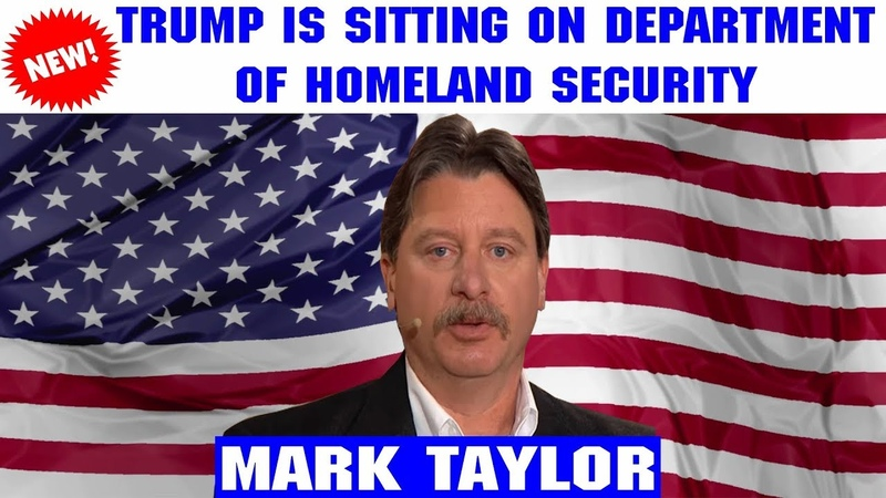 Mark Taylor February 19 2019 PRESIDENT TRUMP IS SITTING ON DEPARTMENT OF HOMELAND SECURITY
