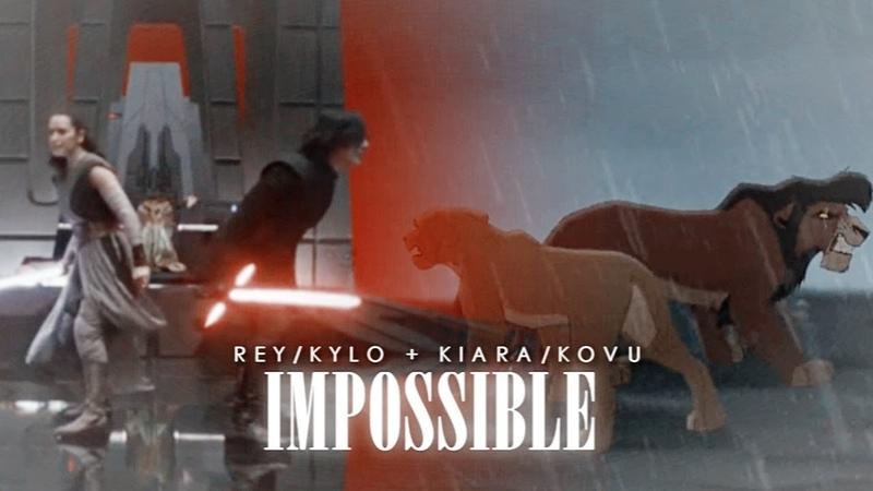 Impossible | Rey Kylo Kiara Kovu [Parallels]