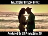 Iyaz - Replay Reggae Remix