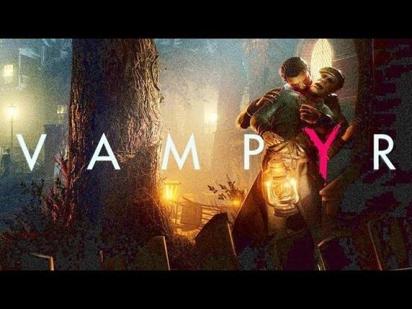 Игра Vampyr 2018 Финальный русский трейлер Дубляж