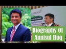 Anisul Haque Biography Of Annisul Huq