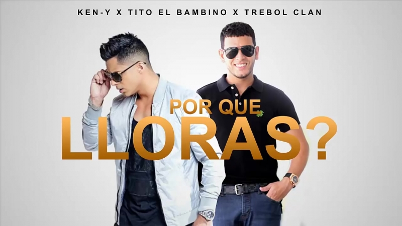 Por que Lloras - Tito El Bambino Ft. Ken-Y y Trebol Clan