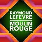Raymond Lefevre альбом Moulin Rouge