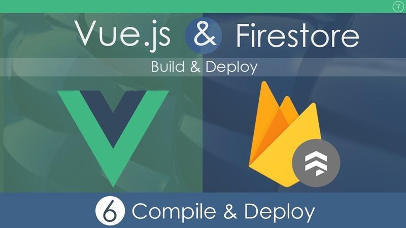 Vue.js Firestore App - Build Deploy [Part 6]