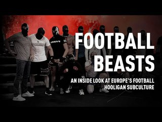 Football Beasts: An inside look at Europe's football hooligan subculture